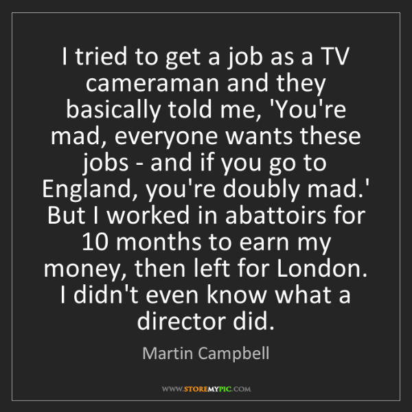 Martin Campbell: I tried to get a job as a TV cameraman and they basically...