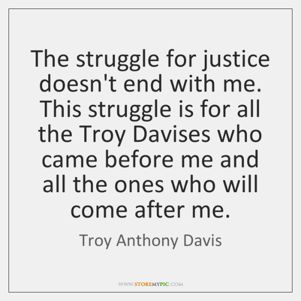 The struggle for justice doesn't end with me. This struggle is for ...
