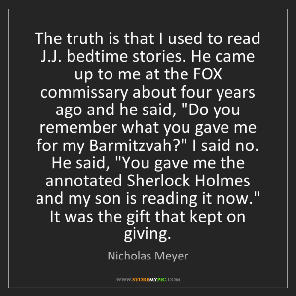 Nicholas Meyer: The truth is that I used to read J.J. bedtime stories....