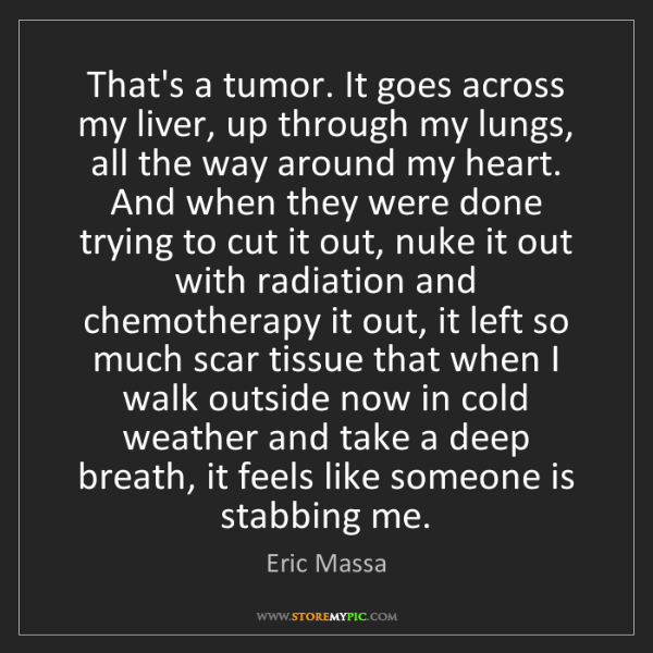Eric Massa: That's a tumor. It goes across my liver, up through my...