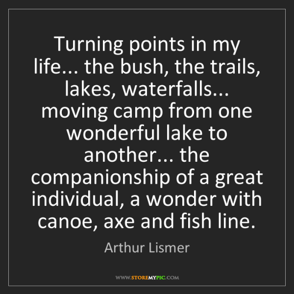 Arthur Lismer: Turning points in my life... the bush, the trails, lakes,...
