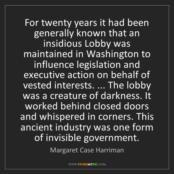 Margaret Case Harriman: For twenty years it had been generally known that an...