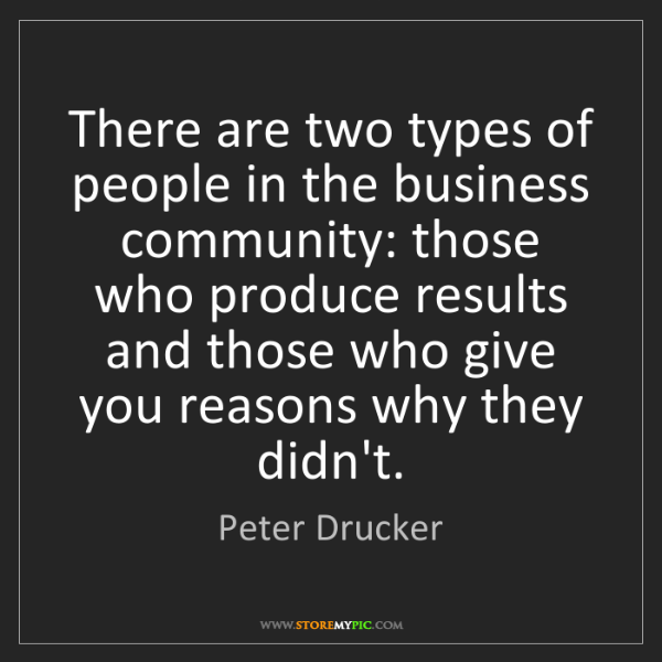 Peter Drucker: There are two types of people in the business community:...