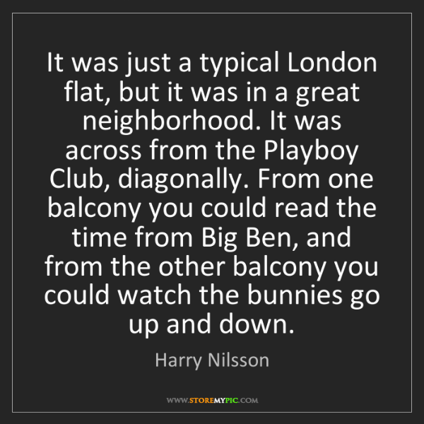 Harry Nilsson: It was just a typical London flat, but it was in a great...