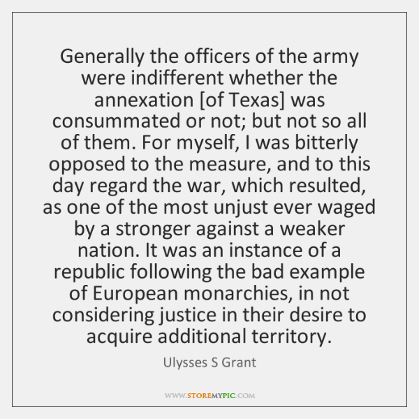 Generally the officers of the army were indifferent whether the annexation [of ...