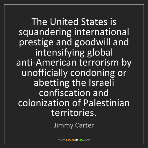 Jimmy Carter: The United States is squandering international prestige...