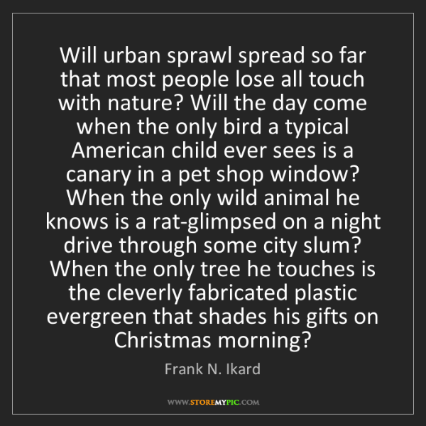 Frank N. Ikard: Will urban sprawl spread so far that most people lose...