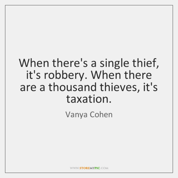 When there's a single thief, it's robbery. When there are a thousand ...