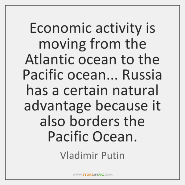 Economic activity is moving from the Atlantic ocean to the Pacific ocean... ...