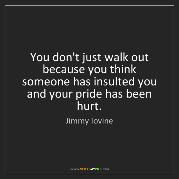 Jimmy Iovine: You don't just walk out because you think someone has...