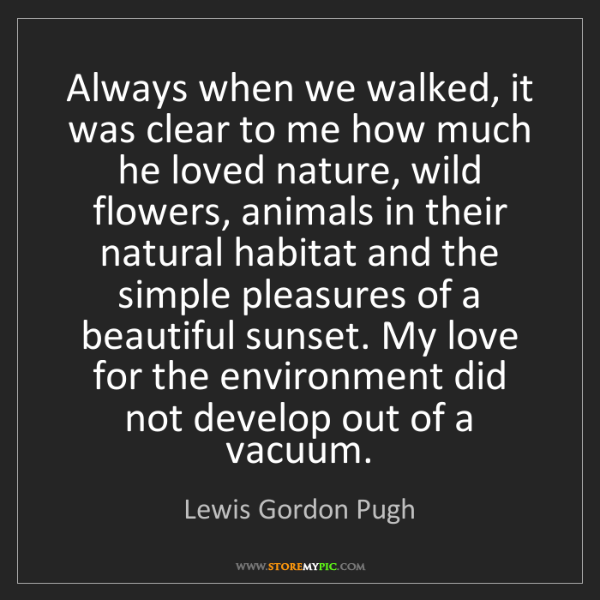 Lewis Gordon Pugh: Always when we walked, it was clear to me how much he...