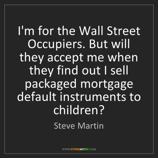 Steve Martin: I'm for the Wall Street Occupiers. But will they accept...