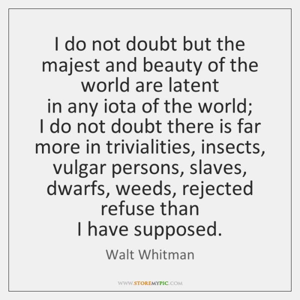 I do not doubt but the majest and beauty of the world ...
