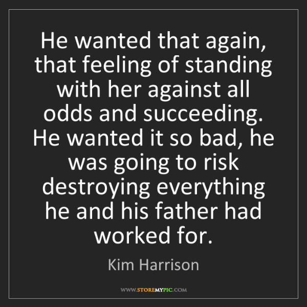 Kim Harrison: He wanted that again, that feeling of standing with her...