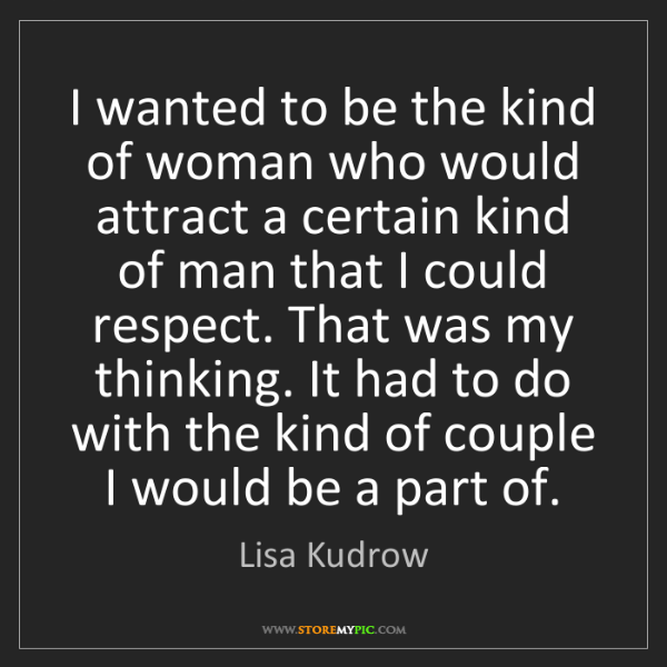 Lisa Kudrow: I wanted to be the kind of woman who would attract a...
