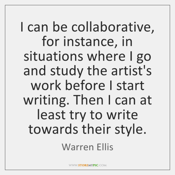 I can be collaborative, for instance, in situations where I go and ...