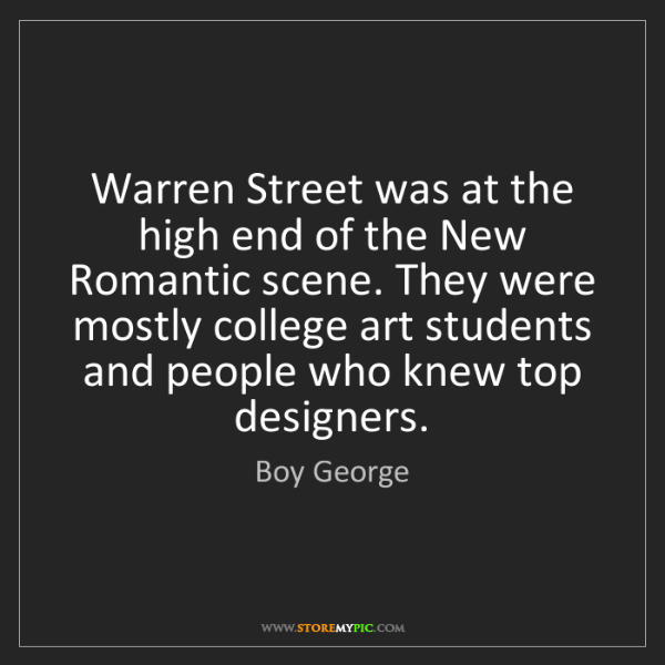 Boy George: Warren Street was at the high end of the New Romantic...