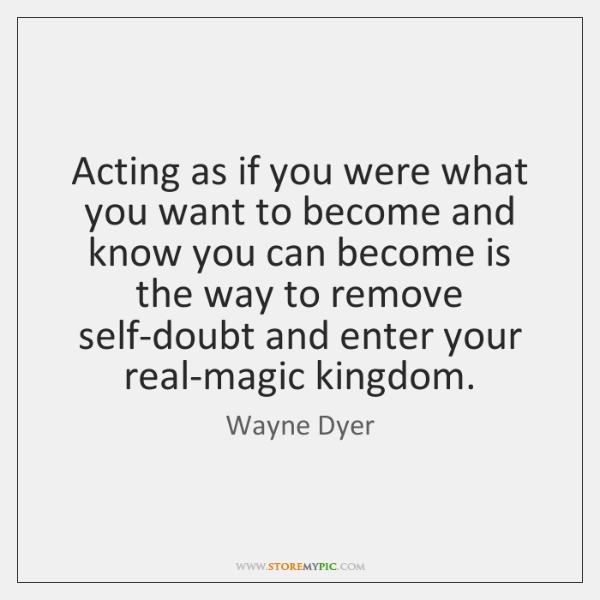 Acting as if you were what you want to become and know ...