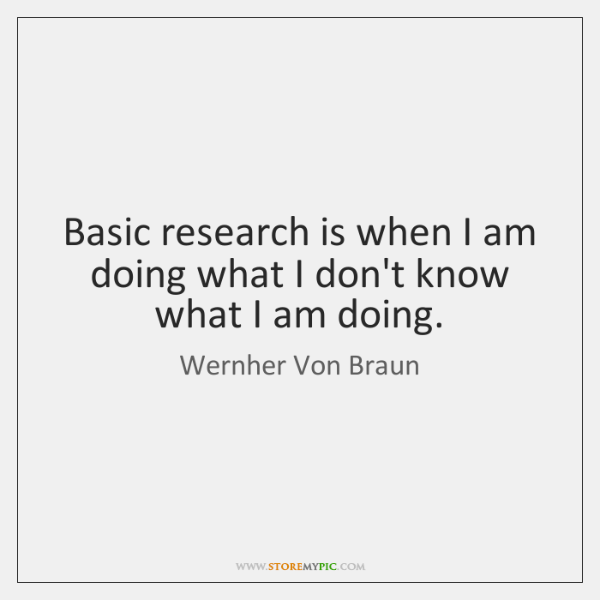 Basic research is when I am doing what I don't know what ...