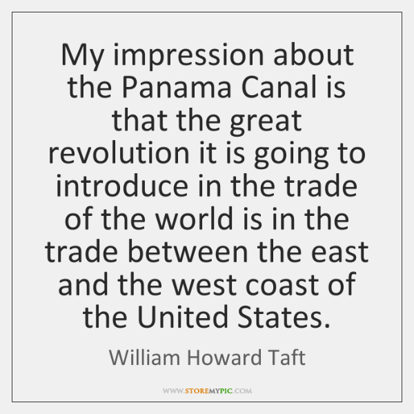 My impression about the Panama Canal is that the great revolution it ...