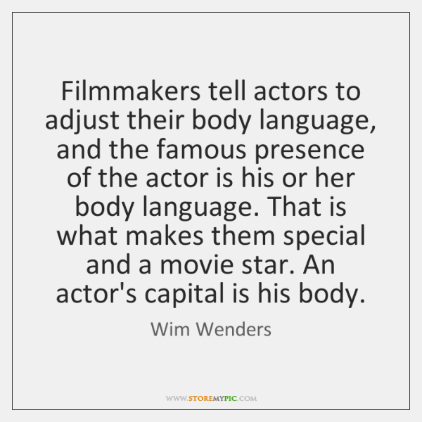 Filmmakers tell actors to adjust their body language, and the famous presence ...