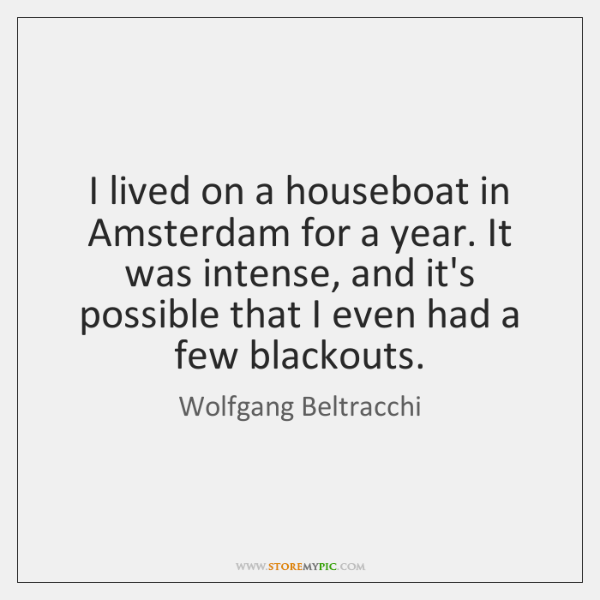 I lived on a houseboat in Amsterdam for a year. It was ...