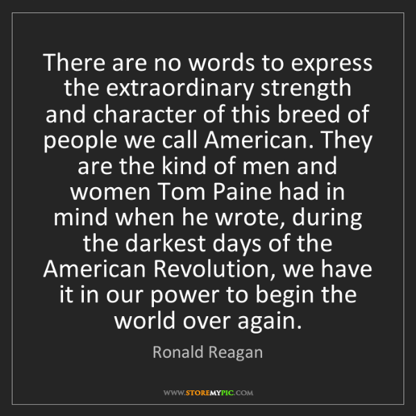 Ronald Reagan: There are no words to express the extraordinary strength...