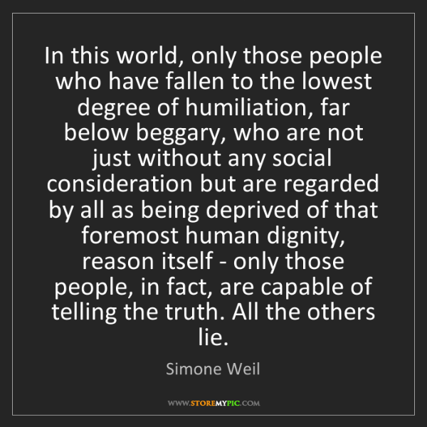 Simone Weil: In this world, only those people who have fallen to the...