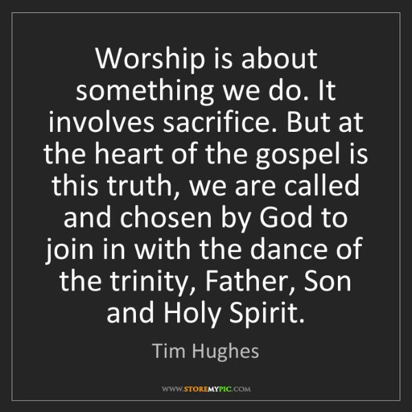 Tim Hughes: Worship is about something we do. It involves sacrifice....