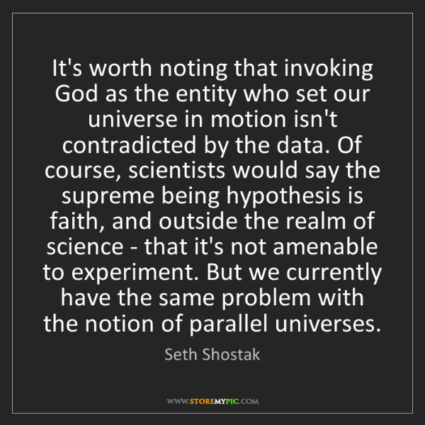 Seth Shostak: It's worth noting that invoking God as the entity who...