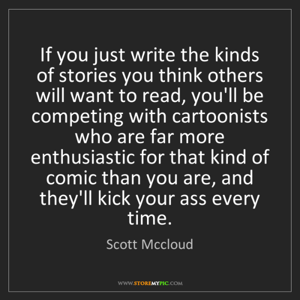 Scott Mccloud: If you just write the kinds of stories you think others...