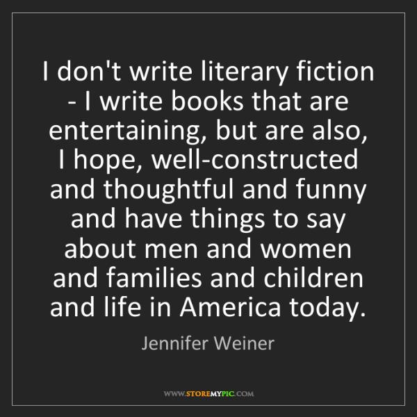 Jennifer Weiner: I don't write literary fiction - I write books that are...