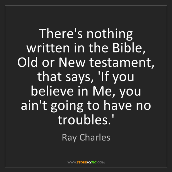 Ray Charles: There's nothing written in the Bible, Old or New testament,...
