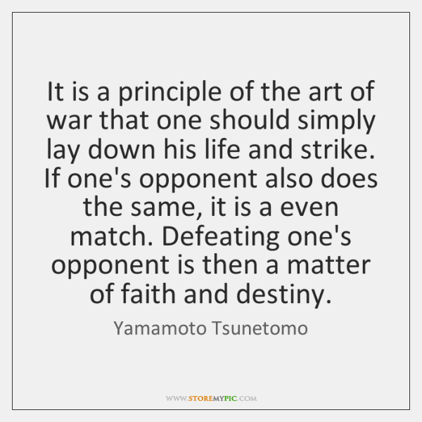 It is a principle of the art of war that one should ...