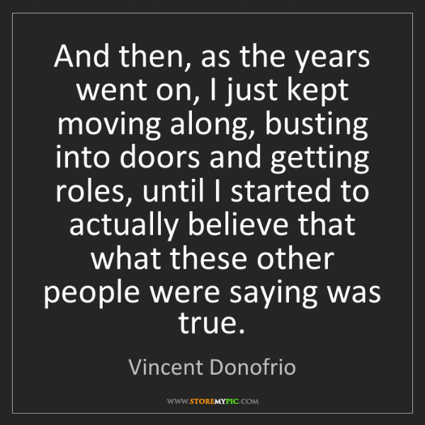 Vincent Donofrio: And then, as the years went on, I just kept moving along,...