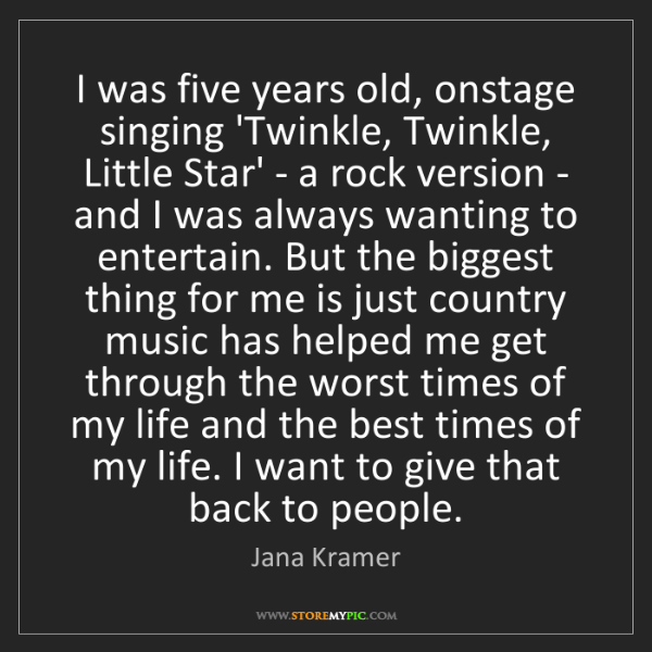 Jana Kramer: I was five years old, onstage singing 'Twinkle, Twinkle,...