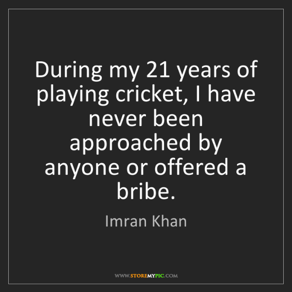 Imran Khan: During my 21 years of playing cricket, I have never been...