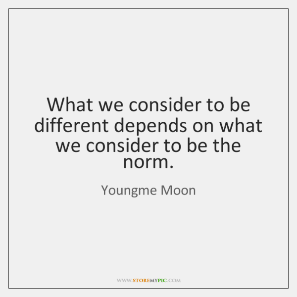 What we consider to be different depends on what we consider to ...