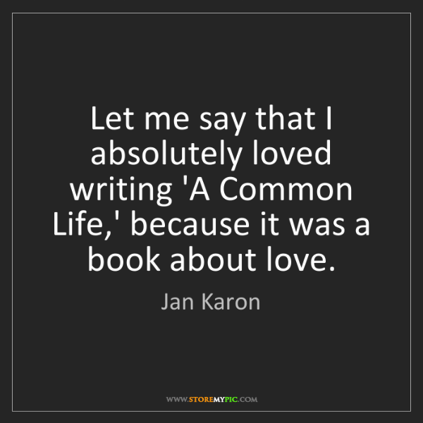 Jan Karon: Let me say that I absolutely loved writing 'A Common...