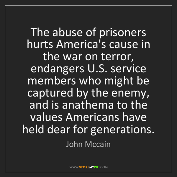 John Mccain: The abuse of prisoners hurts America's cause in the war...