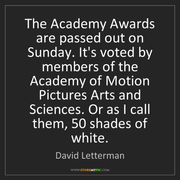David Letterman: The Academy Awards are passed out on Sunday. It's voted...