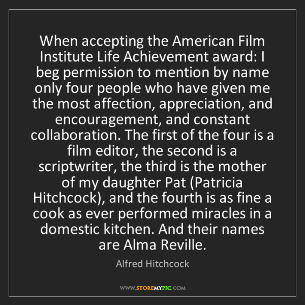 Alfred Hitchcock: When accepting the American Film Institute Life Achievement...