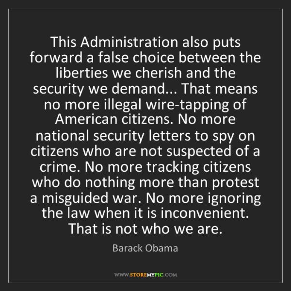 Barack Obama: This Administration also puts forward a false choice...