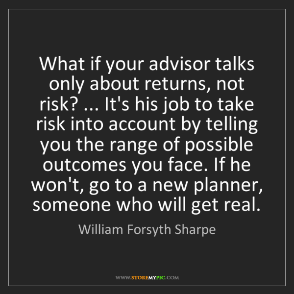 William Forsyth Sharpe: What if your advisor talks only about returns, not risk?...