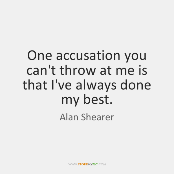 One accusation you can't throw at me is that I've always done ...