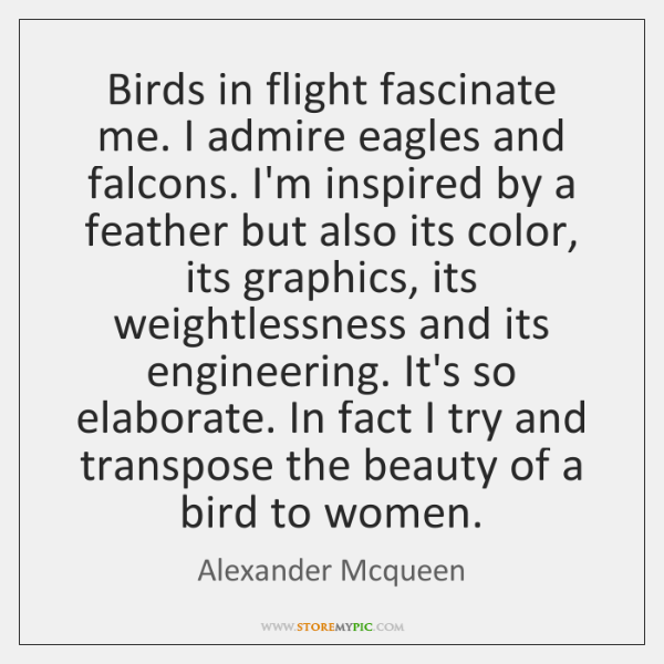 Birds in flight fascinate me. I admire eagles and falcons. I'm inspired ...
