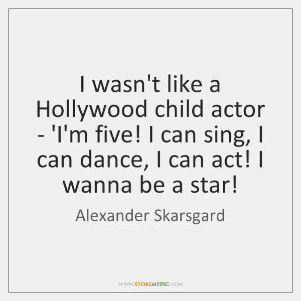 I wasn't like a Hollywood child actor - 'I'm five! I can ...