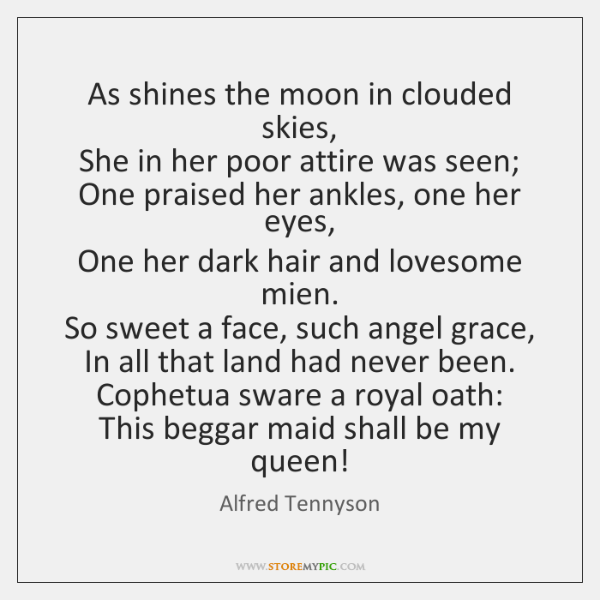 As shines the moon in clouded skies,   She in her poor attire ...