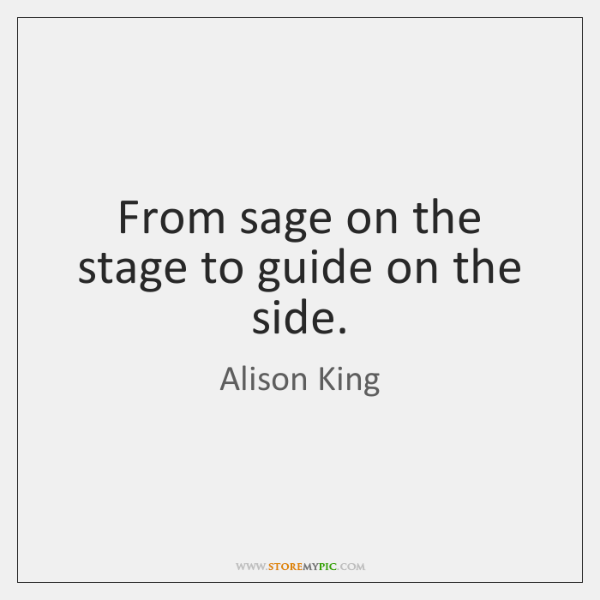 From sage on the stage to guide on the side.