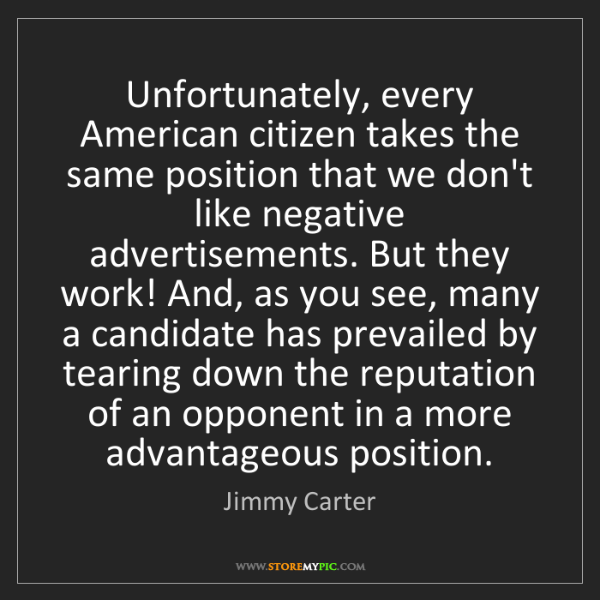Jimmy Carter: Unfortunately, every American citizen takes the same...